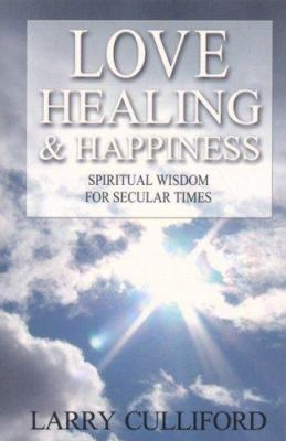 Love, Healing and Happiness: Spiritual Wisdom for Secular Times 9781905047918