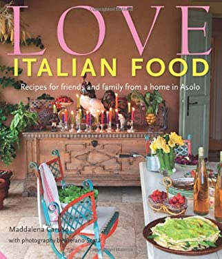 Love Italian Food: Recipes for Friends and Family from a Home in Asolo 9781906417758