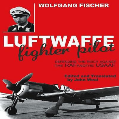 Luftwaffe Fighter Pilot: Defending the Reich Against the RAF and Usaaf 9781906502836
