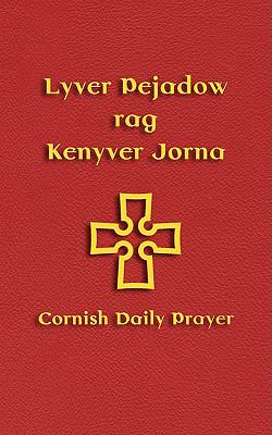 Lyver Pejadow Rag Kenyver Jorna: Cornish Daily Prayer 9781904808275