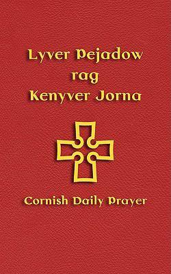 Lyver Pejadow Rag Kenyver Jorna: Cornish Daily Prayer