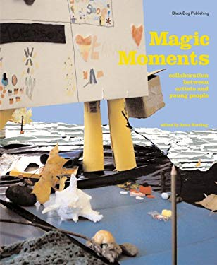 Magic Moments: Collaborations Between Artists and Young People 9781904772286