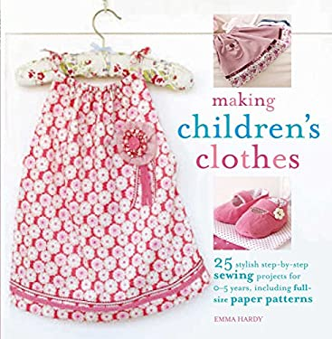 Making Children's Clothes: 25 Stylish Step-By-Step Sewing Projects for 0-5 Years, Including Full-Size Paper Patterns [With Pattern(s)] 9781906525798
