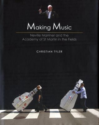 Making Music: Neville Marriner and the Academy of St Martin in the Fields 9781906509040