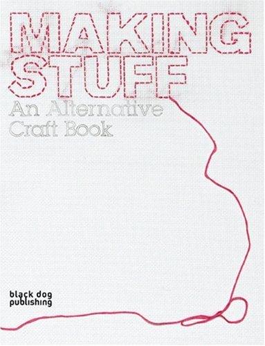 Making Stuff: An Alternative Craft Book 9781904772613