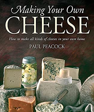 Making Your Own Cheese: How to Make All Kinds of Cheeses in Your Own Home 9781905862481