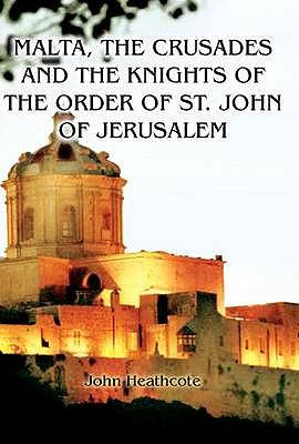 Malta, the Crusades and the Knights of the Order of St John of Jerusalem 9781906050825