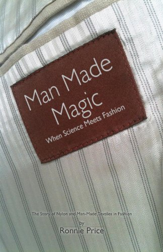 Man Made Magic - When Science Meets Fashion: The Story of Nylon and Man-Made Textiles in Fashion 9781907685644