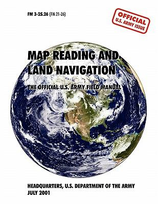 Map Reading and Navigation: The Official U.S. Army Field Manual, FM 3.25-26 9781907521478