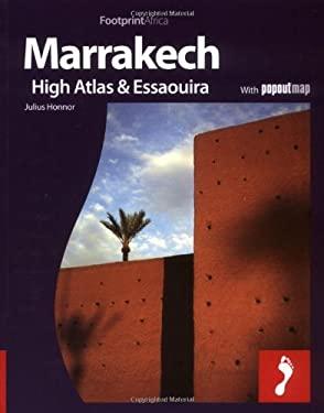 Marrakech, the High Atlas & Essaouira: Full Colour Regional Travel Guide to Marrakech, the High Atlas & Essaouira 9781906098872