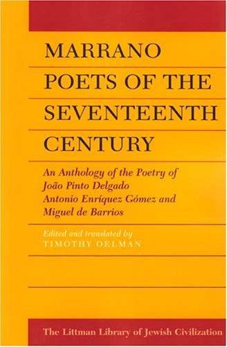 Marrano Poets of the Seventeenth Century: An Anthology of the Poetry of Joao Pinto Delgado, Antonio Enriquez Gomez, and Miguel de Barrios 9781904113690