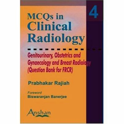 McQs in Clinical Radiology: Genitourinary, Obstetrics and Gynaecology and Breast Radiology 9781904798569