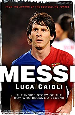 Messi: The Inside Story of the Boy Who Became a Legend 9781906850111