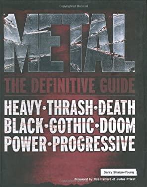 Metal - The Definitive Guide : Heavy - Thrash - Death - Black - Gothic - Doom - Power - Progressive