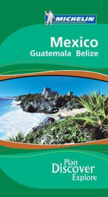 Michelin Green Guide Mexico, Guatemala and Belize 9781906261009