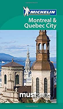 Michelin Must Sees Montreal & Quebec City 9781907099373