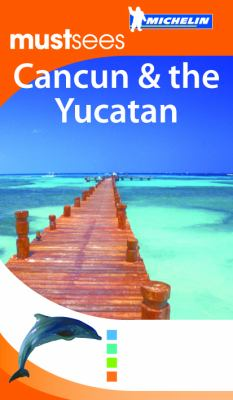 Michelin Mustsees Cancun and the Yucatan 9781906261672