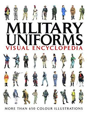 Military Uniforms Visual Encyclopedia 9781907446993