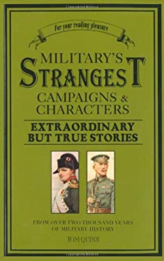 Military's Strangest Campaigns & Characters: Extraordinary But True Stories from Over Two Thousand Years of Military History 9781907554131