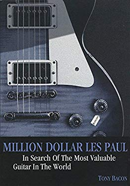 Million Dollar Les Paul: In Search of the Most Valuable Guitar in the World 9781906002145