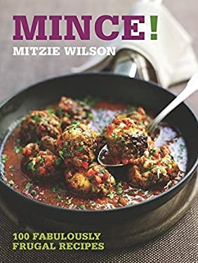 Mince!: 100 Fabulously Frugal Recipes 9781906650018