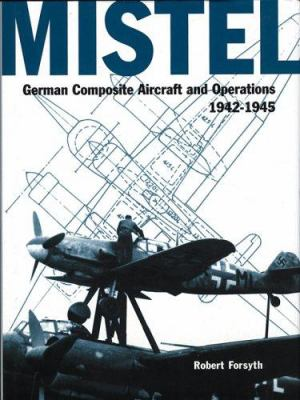 Mistel: German Composite Aircraft and Operations 1942-1945 9781903223093