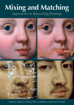 Mixing & Matching: Approaches to Retouching Paintings 9781904982500
