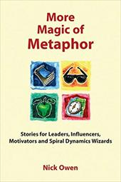 More Magic of Metaphor: Stories for Leaders, Influencers and Motivators