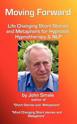 Moving Forward, Life Changing Short Stories and Metaphors for Hypnosis, Hypnotherapy & Nlp 9781907140198