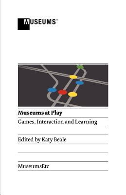 Museums at Play: Games, Interaction and Learning 9781907697135