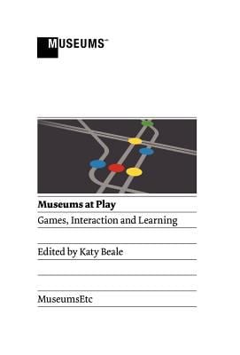 Museums at Play: Games, Interaction and Learning 9781907697142