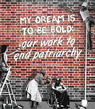 My Dream Is to Be Bold: Our Work to End Patriarchy 9781906387914