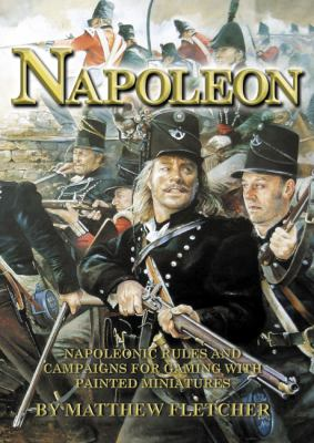 Napoleon: Napoleonic Rules and Campaigns for Gaming with Painted Miniatures 9781901543186