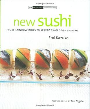 New Sushi: From Rainbow Rolls to Seared Swordfish Sashimi 9781903221655