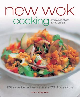 New Wok Cooking: 80 Innovative Recipes Shown in 300 Photographs 9781903141700