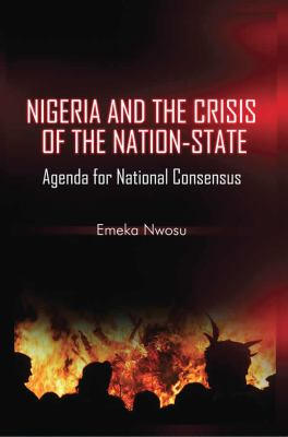 Nigeria and the Crisis of the Nation-State: Agenda for National Consensus 9781906704896