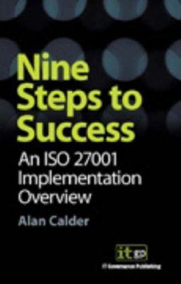 Nine Steps to Success: An ISO 27001 Implementation Overview 9781905356126