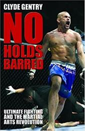 No Holds Barred: Ultimate Fighting and the Martial Arts Revolution 7749615