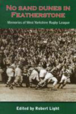 No Sand Dunes in Featherstone: Memories of West Yorkshire Rugby League 9781903659533