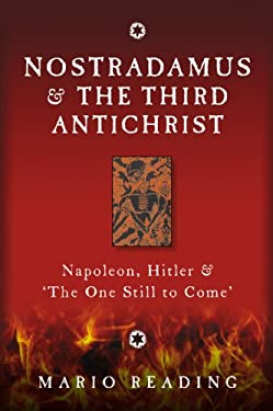 Nostradamus & the Third Antichrist: Napoleon, Hitler and the One Still to Come 9781907486678
