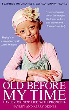 Old Before My Time: Hayley Okines' Life with Progeria 9781908192554