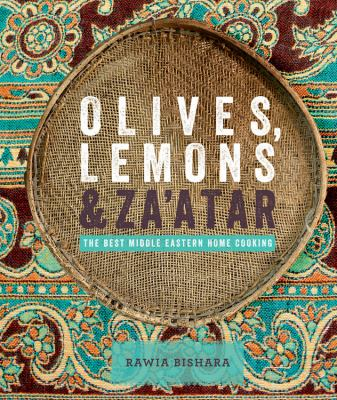 Olives, Lemons and Za'atar : The Best Middle Eastern Home Cooking
