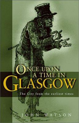 Once Upon a Time in Glasgow: The City from the Earliest Times 9781903238608
