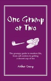 One Grump or Two: The Grumpy Guide to Modern Life, from Call Centres to Getting a Decent Cup of Tea 7763806