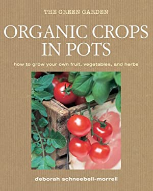 Organic Crops in Pots: How to Grow Your Own Vegetables, Fruits, and Herbs 9781906525569