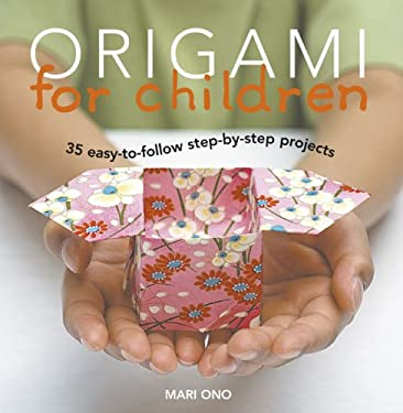 Origami for Children: 35 Easy-To-Follow Step-By-Step Projects 9781906094386