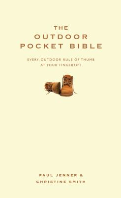 The Outdoor Pocket Bible: Every Outdoor Rule of Thumb at Your Fingertips 9781905410477