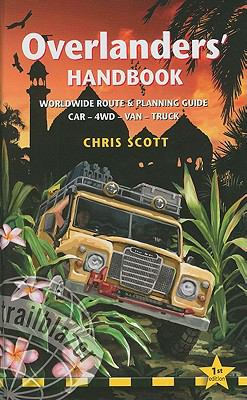 Overlanders' Handbook: Worldwide Route & Planning Guide (Car, 4WD, Van, Truck) 9781905864072