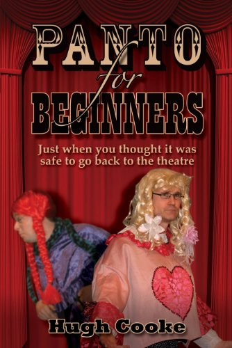 Panto for Beginners - Just When You Thought It Was Safe to Go Back to the Theatre - Pantomimes and Plays for Schools, Classrooms and Theatres 9781904312963