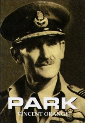 Park: The Biography of Air Chief Marshall Sir Keith Park, Gcb, KBE, MC, Dfc, DCL 9781902304618